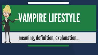 What is VAMPIRE LIFESTYLE? What does VAMPIRE LIFESTYLE mean? VAMPIRE LIFESTYLE meaning & explanation