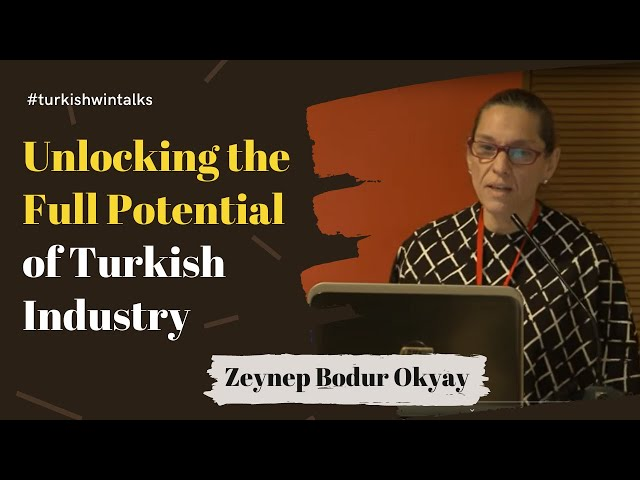 Zeynep Bodur Okyay | Unlocking the Full Potential of Turkish Industry