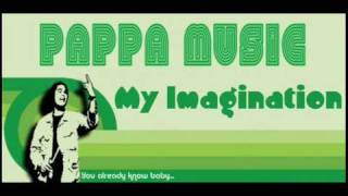 Pappa Music - My Imagination (Original Song)