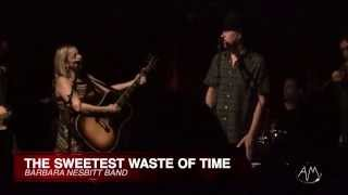 The Sweetest Waste Of Time--The Barbara Nesbitt Band