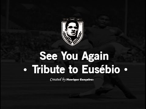 See You Again || Tribute to Eusébio