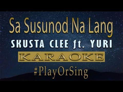 Skusta Clee - Sa Susunod Na Lang ft. Yuri (Karaoke)