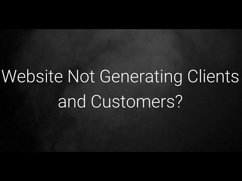 Why Your Website is not Generating Customers and Clients.