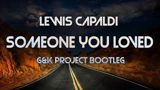 Lewis Capaldi - Someone You Loved (G&K Project Bootleg) Video