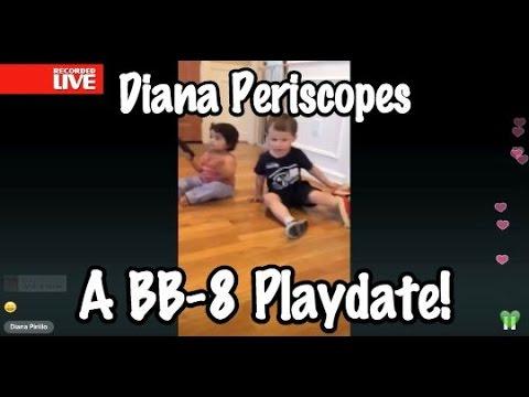 Diana Periscopes - A BB-8 Playdate!