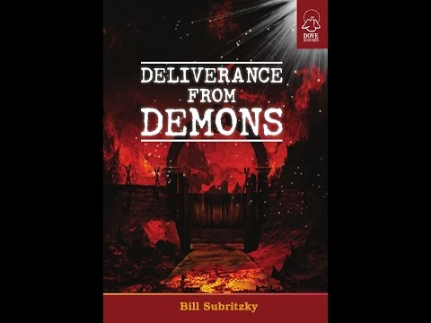 Deliverance From Demons by Bill Subritzky. Part 1, 2 & 3 (of 5 part series)