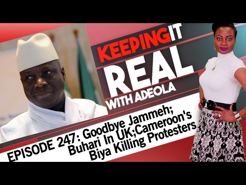 Keeping It Real With Adeola- 247 (Goodbye Jammeh; Buhari In UK; Cameroon's Biya Killing Protesters)