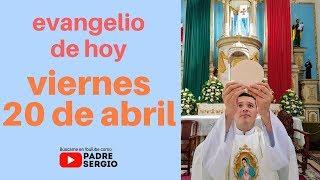 Evangelio de hoy viernes 20 de abril