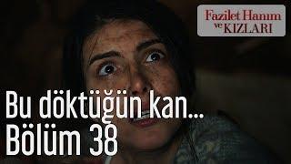 Fazilet Hanım ve Kızları 38. Bölüm - Bu Döktüğün Kan...