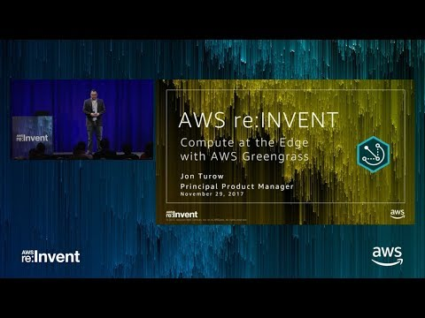 AWS re:Invent 2017: Compute at the Edge with AWS Greengrass (IOT309)