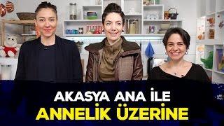 AKASYA ANA'DAN TİPLEMELER | Akasya Ana ile Annelik Üzerine Sohbet Ettik! | İki Anne Bir Mutfak