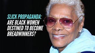 Slick Propaganda: Are Black Women Destined To Become Breadwinners?