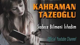 Kahraman Tazeoğlu - Sadece Bilmeni İstedim (Official Video)