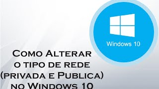 Como mudar o tipo da rede (Privada e Pública) no Windows 10