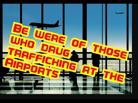 Beware of those who drug trafficking at the airport._Do not go to help a person you don't know