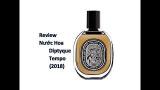 REVIEW NƯỚC HOA DIPTYQUE - TEMPO (2018)