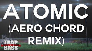 LeKtriQue & Seek N Destroy - Atomic (Aero Chord Remix)