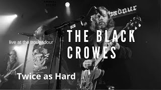 The black crowes live at the troubadour twice as hard