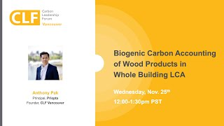 Biogenic Carbon Accounting of Wood Products in Whole Building LCA | Anthony Pak (Priopta)