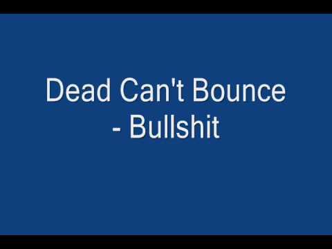 Dead Can't Bounce - Bullshit