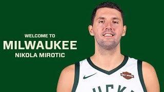 Nikola Mirotic: Welcome To Milwaukee