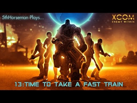 XCOM Enemy Within 13 - Time To Take A Fast Train - 5th Horseman Let's Play