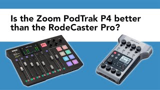 Rodecaster Pro vs the Zoom PodTrak P4