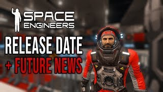 Space Engineers - FULL Release Date + Future Content News!