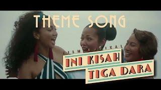 Theme Song Ini Kisah Tiga Dara   #IniKisahTigaDara