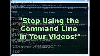 Stop Using the Command Line in Your Videos!