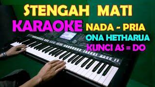 Download lagu STENGAH MATI  [ONA HETHARUA] - KARAOKE NADA COWOK/PRIA   LIRIK, HD