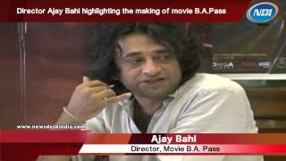 director ajay bahl highlighting the making of movie b a pass