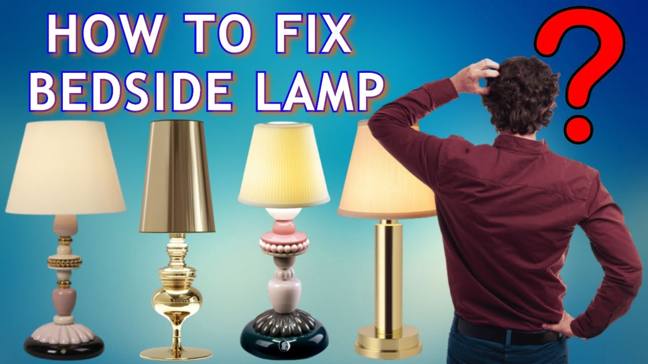 How To Fix A Lamp Bedside Light  Lamp Repair Basics  Bedside Lamp   Bedside Light  DIY