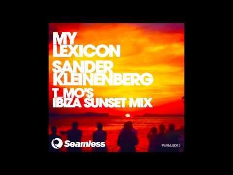 Sander Kleinenberg -  My Lexicon (T_Mo's Ibiza Sunset Mix) (Seamless Recordings)