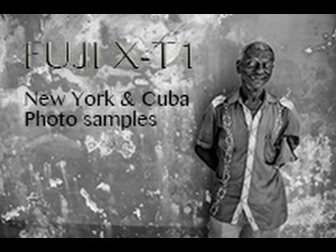 FUJI X-T1 photo sample montage - NEW YORK & CUBA (14mm 2 8 / 35mm 1 4 &  56mm 1 2)