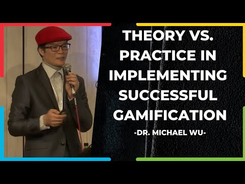 Theory vs. Practice in Implementing Successful Gamification - Dr Michael Wu