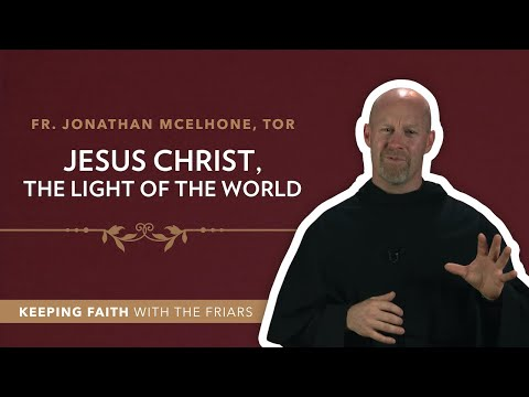 "4thSunday of Advent: Fr. Jonathan McElhone, TOR: ""Jesus Christ, the Light of the World"""