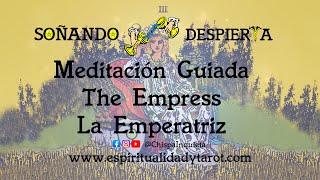 Meditación Guiada ►  The Empress La Emperatriz. Tarot  Arcanos Mayores