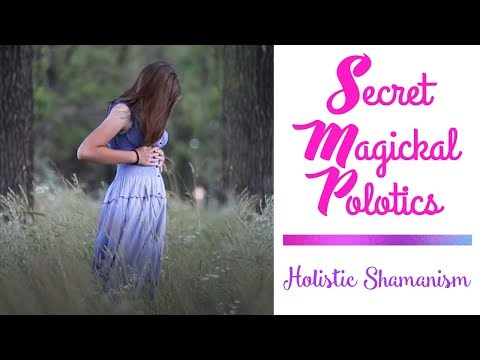 Secret Magickal Politics Holistic Shamanism