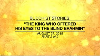 MASTER TELLS JOKES & BUDDHIST STORIES: THE KING WHO OFFERED HIS EYES TO THE BLIND BRAHMIN - Part2/2
