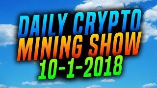 Daily Crypto Mining Show 10-1-2018