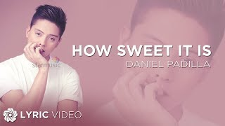 """Gambar cover How Sweet It Is """"To Be Loved By You"""" - Daniel Padilla - (Lyrics)"""
