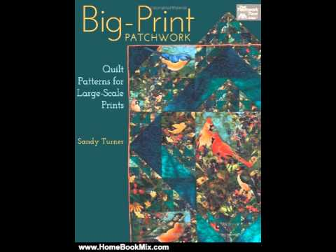 Home Book Summary: Big-Print Patchwork: Quilt Patterns for Large-Scale Prints (Patchwork Place) b...