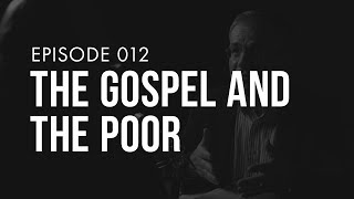 The Gospel and The Poor | Ep. 012 | TRUTH + LIFE Today