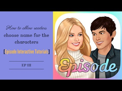 How to let readers choose name for characters [Episodes Interactive Tutorials] EP III