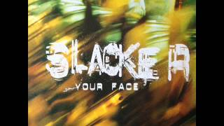 Slacker - Your Face (In The Mirror) (HQ)