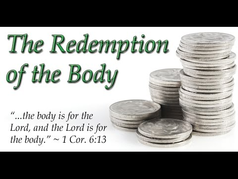 Living in the Kingdom Pt. 35  – The Redemption of the Body VI