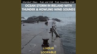Ocean Storm in Ireland with Thunder & Howling Wind Sounds: One Hour (Loopable)