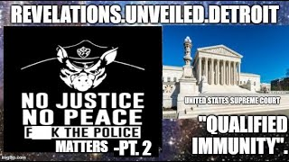 "F@CK the Police.  ""QUALIFIED"" IMMUNITY. pt. 2"