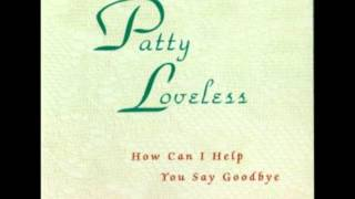 PATTY LOVELESS  How Can I Help You Say Goodbye HQ